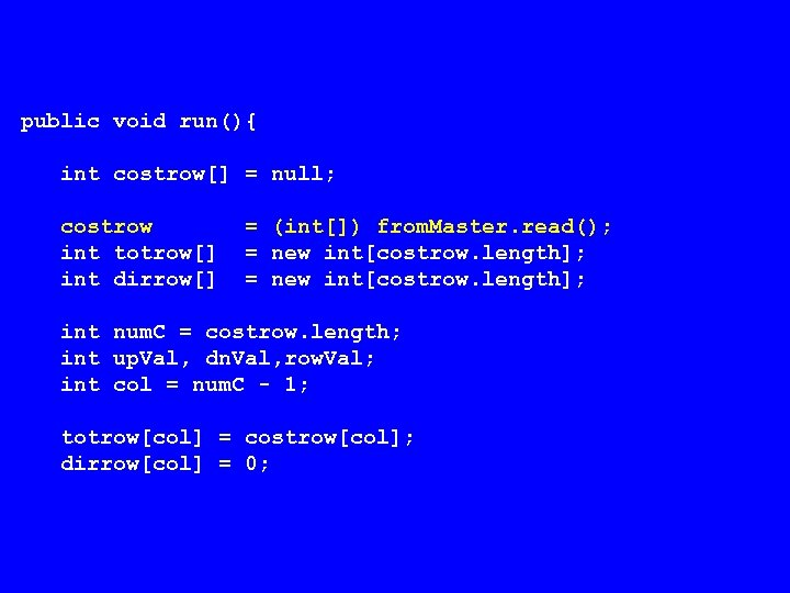 public void run(){ int costrow[] = null; costrow int totrow[] int dirrow[] = (int[])
