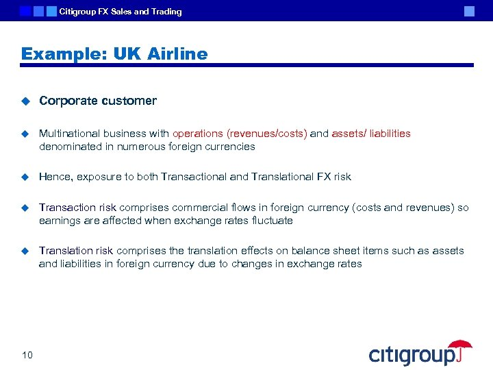 Citigroup FX Sales and Trading Example: UK Airline u Corporate customer u Multinational business
