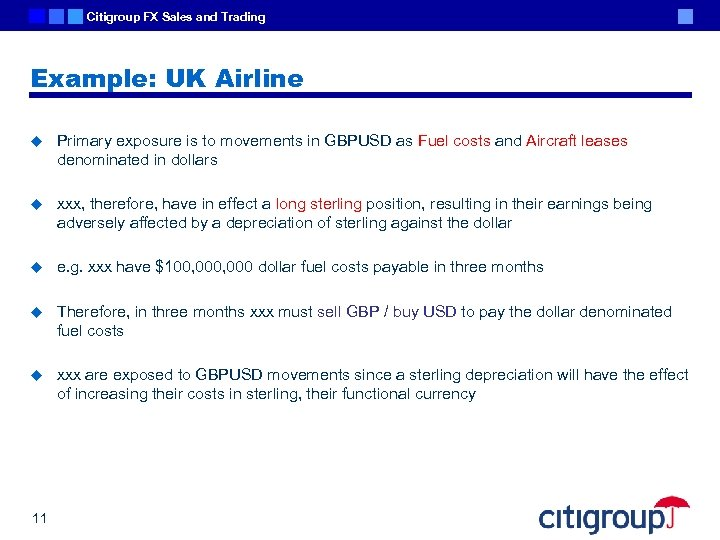 Citigroup FX Sales and Trading Example: UK Airline u Primary exposure is to movements