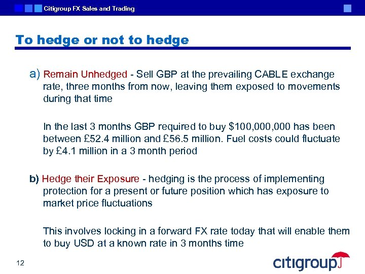 Citigroup FX Sales and Trading To hedge or not to hedge a) Remain Unhedged