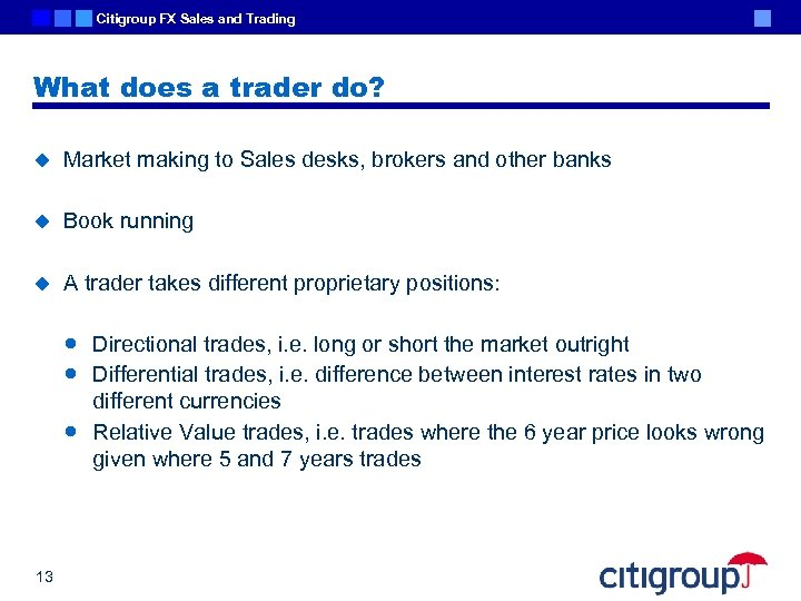 Citigroup FX Sales and Trading What does a trader do? u Market making to