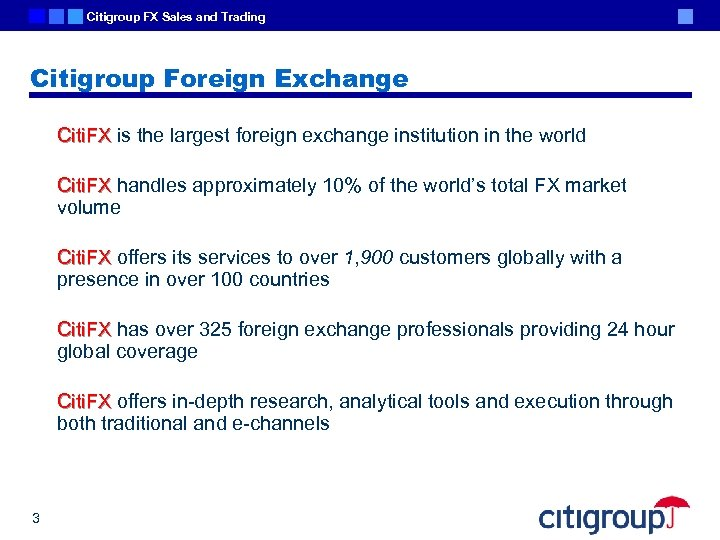 Citigroup FX Sales and Trading Citigroup Foreign Exchange Citi. FX is the largest foreign