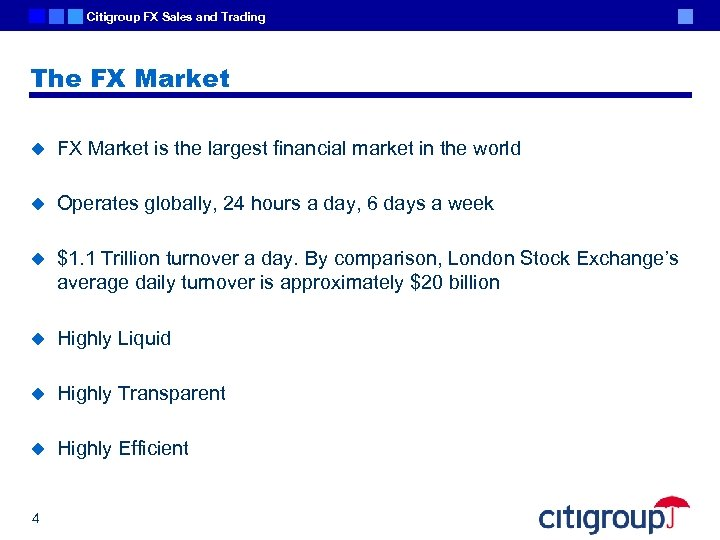 Citigroup FX Sales and Trading The FX Market u FX Market is the largest