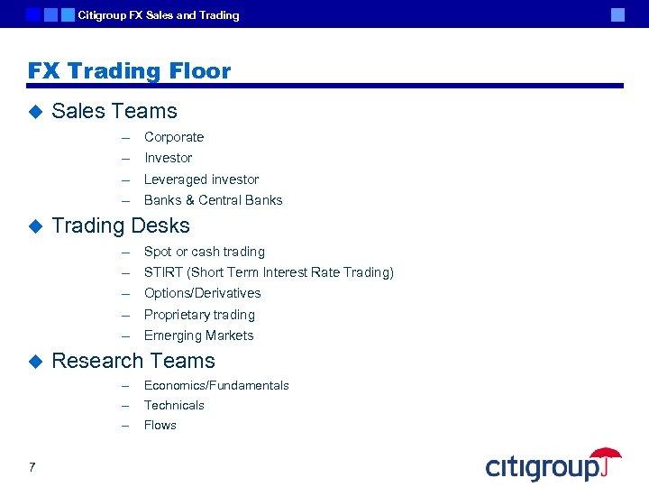 Citigroup FX Sales and Trading FX Trading Floor u Sales Teams – – Investor