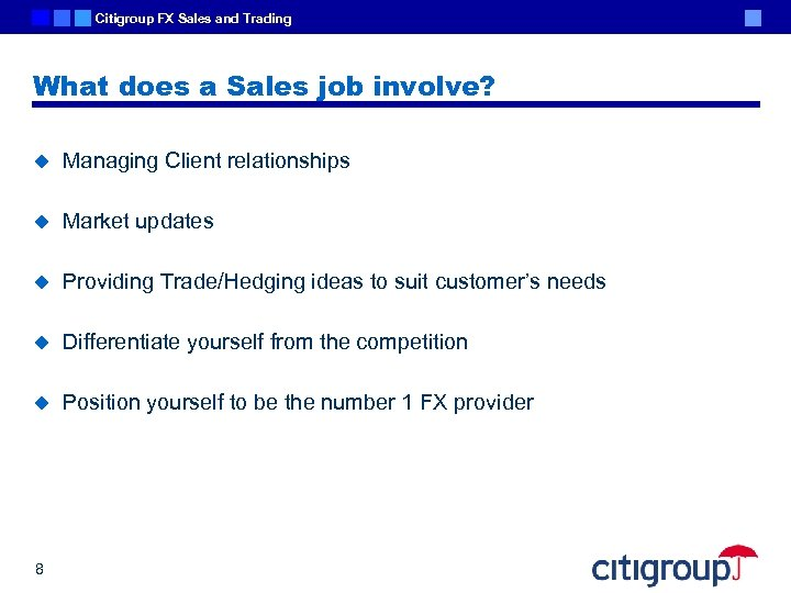 Citigroup FX Sales and Trading What does a Sales job involve? u Managing Client