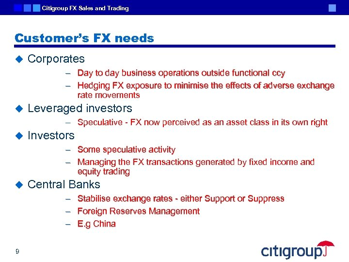 Citigroup FX Sales and Trading Customer's FX needs u Corporates – Day to day