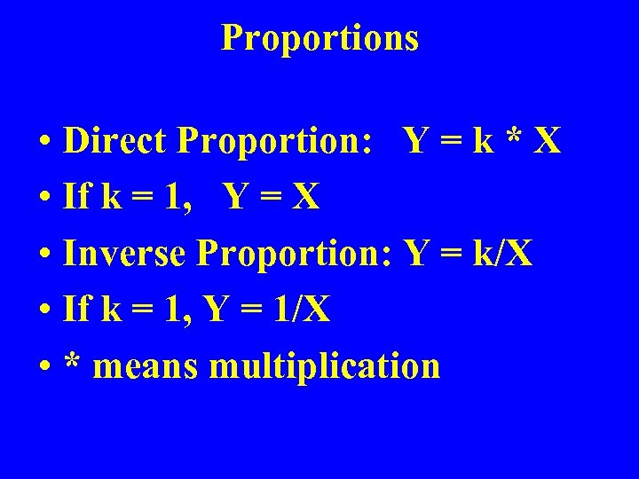 Proportions • Direct Proportion: Y = k * X • If k = 1,