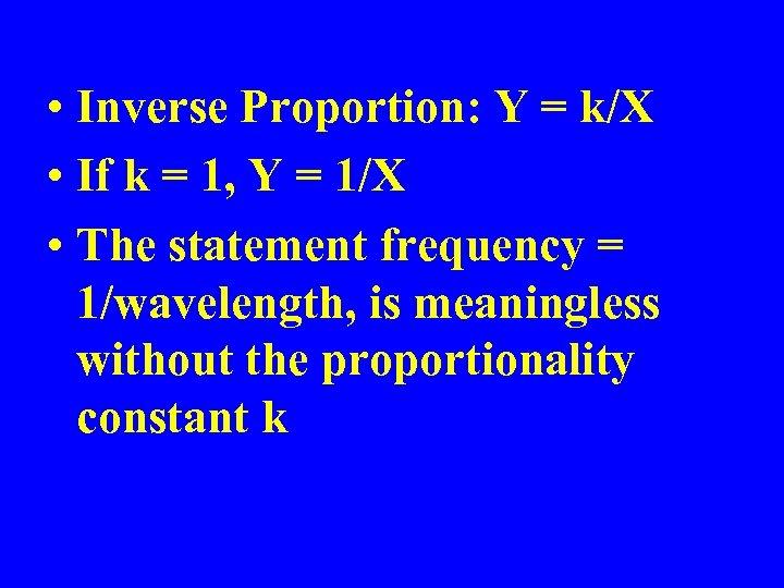 • Inverse Proportion: Y = k/X • If k = 1, Y =