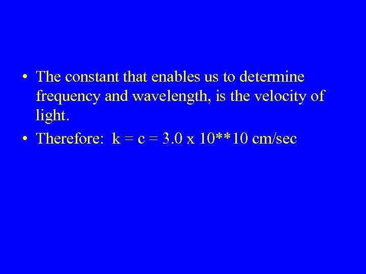 • The constant that enables us to determine frequency and wavelength, is the