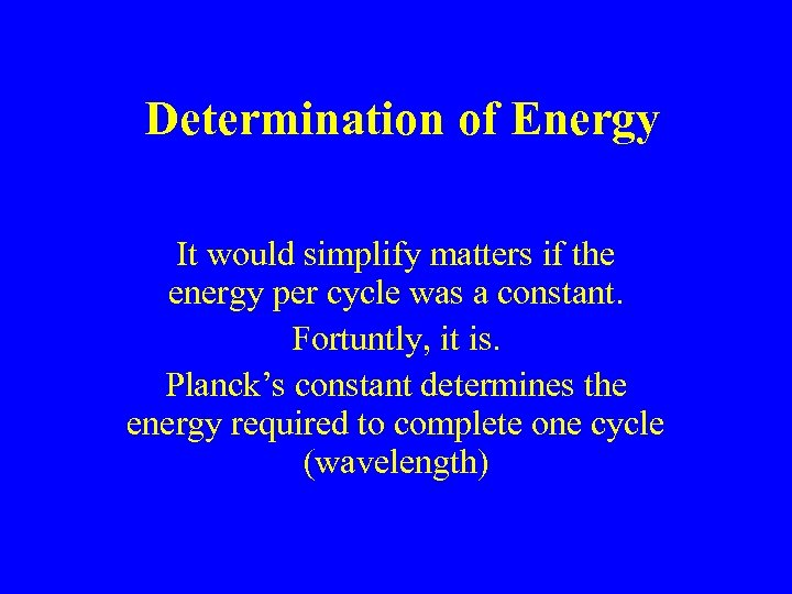 Determination of Energy It would simplify matters if the energy per cycle was a