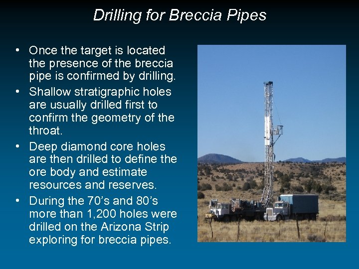 Drilling for Breccia Pipes • Once the target is located the presence of the