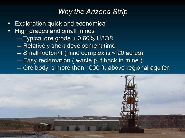Why the Arizona Strip • Exploration quick and economical • High grades and small