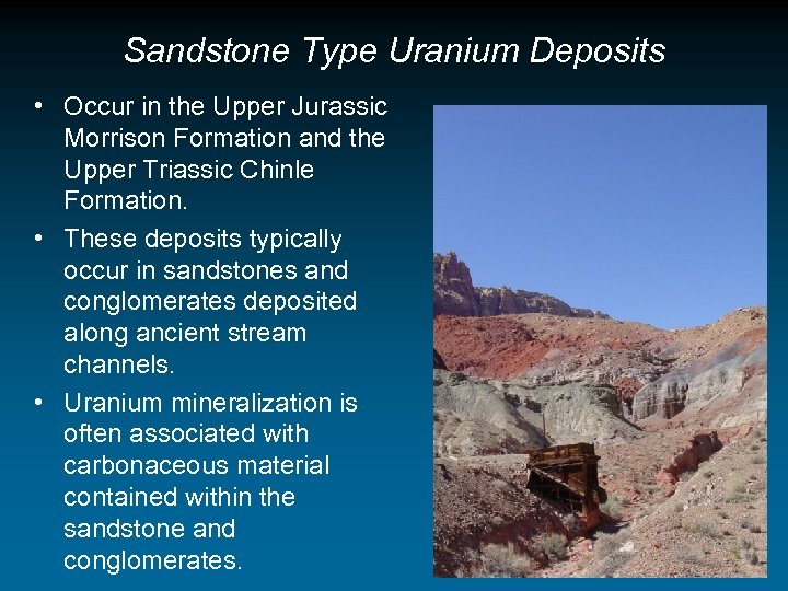 Sandstone Type Uranium Deposits • Occur in the Upper Jurassic Morrison Formation and the