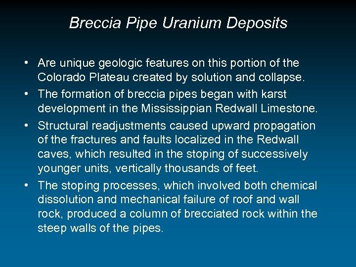 Breccia Pipe Uranium Deposits • Are unique geologic features on this portion of the