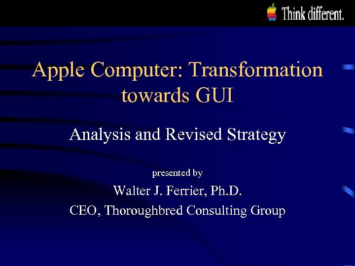 Apple Computer: Transformation towards GUI Analysis and Revised Strategy presented by Walter J. Ferrier,