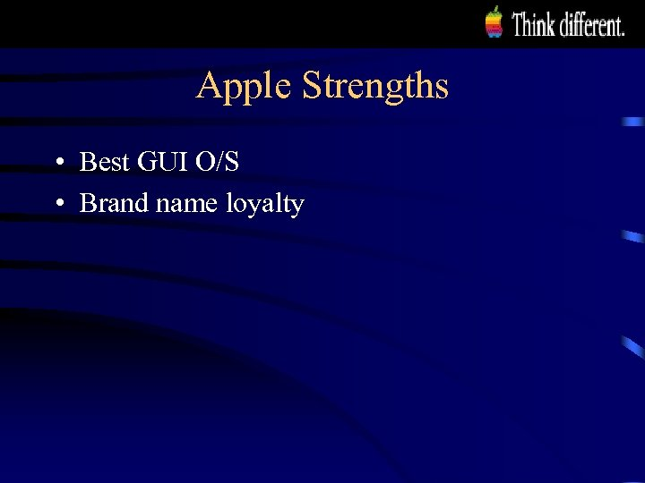 Apple Strengths • Best GUI O/S • Brand name loyalty