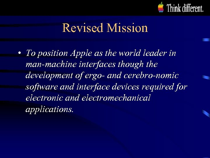 Revised Mission • To position Apple as the world leader in man-machine interfaces though