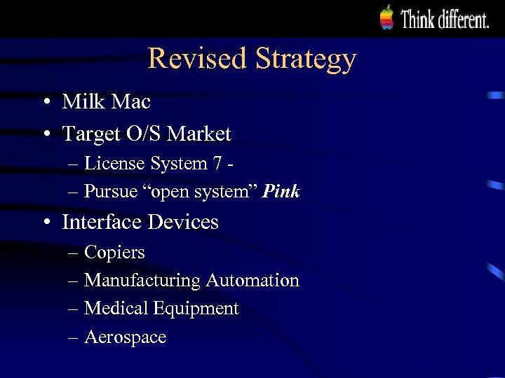 Revised Strategy • Milk Mac • Target O/S Market – License System 7 –