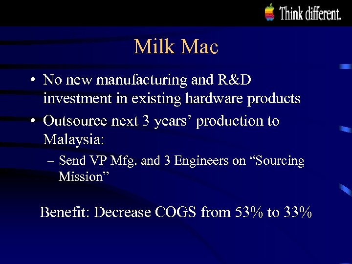 Milk Mac • No new manufacturing and R&D investment in existing hardware products •