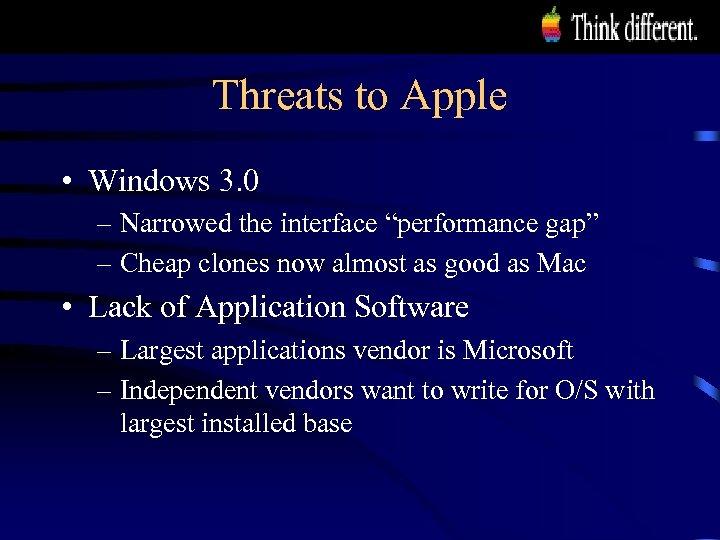 "Threats to Apple • Windows 3. 0 – Narrowed the interface ""performance gap"" –"