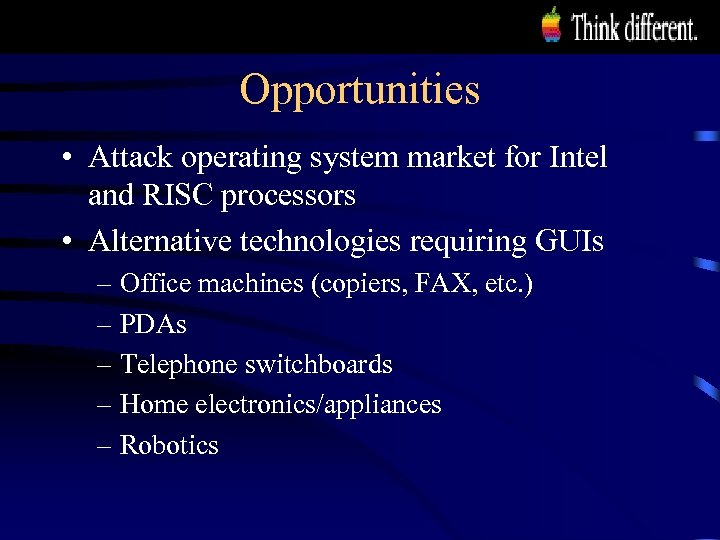 Opportunities • Attack operating system market for Intel and RISC processors • Alternative technologies