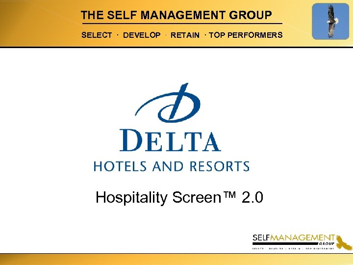 THE SELF MANAGEMENT GROUP SELECT . DEVELOP . RETAIN . TOP PERFORMERS Hospitality Screen™