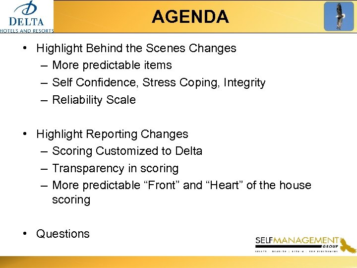 AGENDA • Highlight Behind the Scenes Changes – More predictable items – Self Confidence,