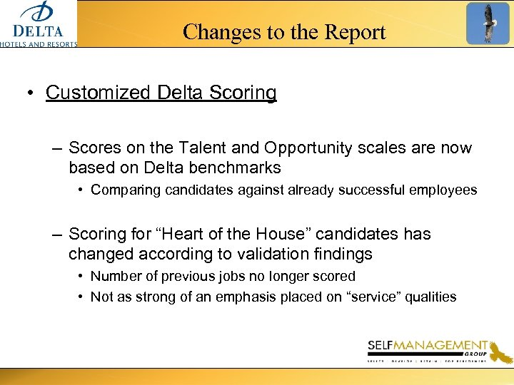 Changes to the Report • Customized Delta Scoring – Scores on the Talent and