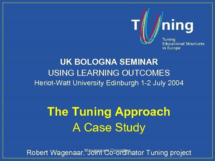 UK BOLOGNA SEMINAR USING LEARNING OUTCOMES Heriot-Watt University Edinburgh 1 -2 July 2004 The