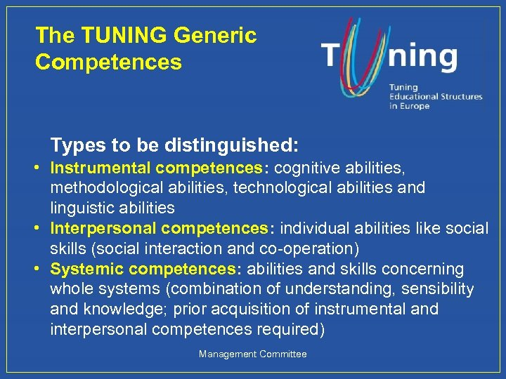 The TUNING Generic Competences Types to be distinguished: • Instrumental competences: cognitive abilities, methodological
