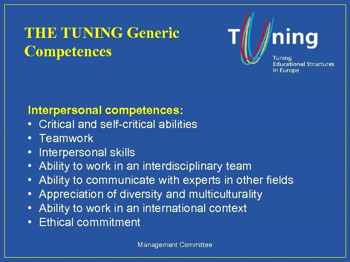 THE TUNING Generic Competences Interpersonal competences: • Critical and self-critical abilities • Teamwork •