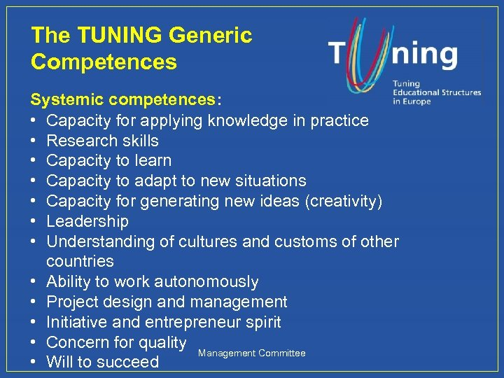 The TUNING Generic Competences Systemic competences: • Capacity for applying knowledge in practice •