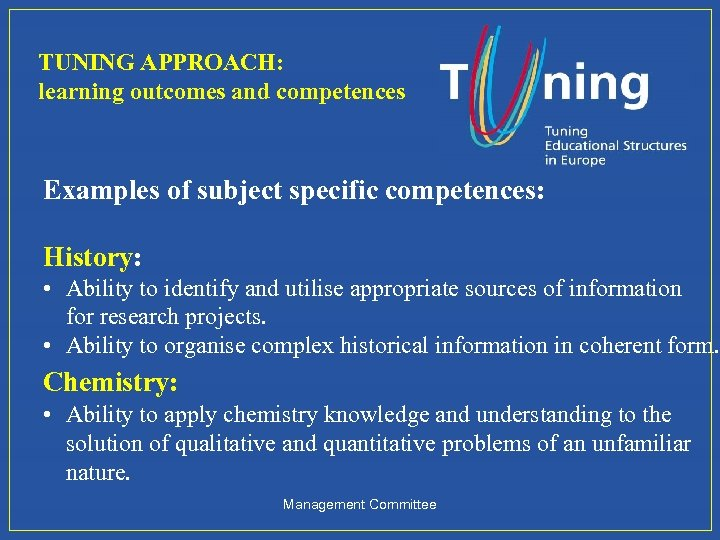 TUNING APPROACH: learning outcomes and competences Examples of subject specific competences: History: • Ability
