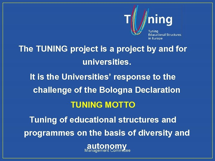 The TUNING project is a project by and for universities. It is the Universities'