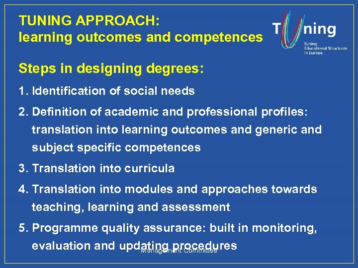 TUNING APPROACH: learning outcomes and competences Steps in designing degrees: 1. Identification of social