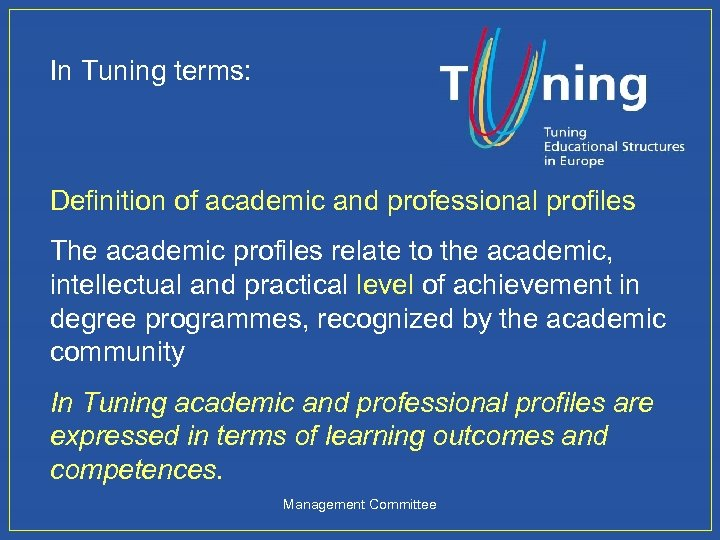 In Tuning terms: Definition of academic and professional profiles The academic profiles relate to