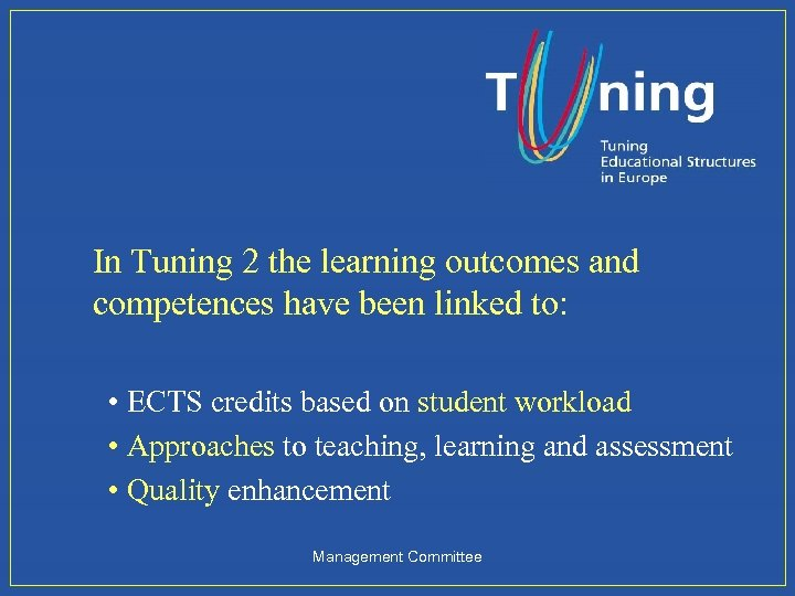 In Tuning 2 the learning outcomes and competences have been linked to: • ECTS