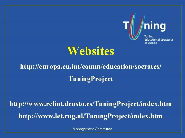 Websites http: //europa. eu. int/comm/education/socrates/ Tuning. Project http: //www. relint. deusto. es/Tuning. Project/index. htm