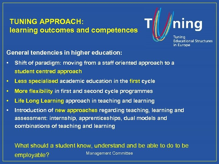 TUNING APPROACH: learning outcomes and competences General tendencies in higher education: • Shift of