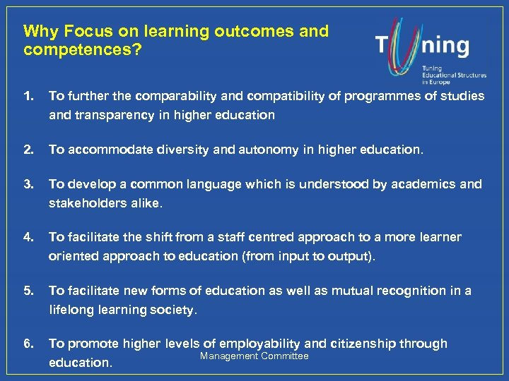 Why Focus on learning outcomes and competences? 1. To further the comparability and compatibility