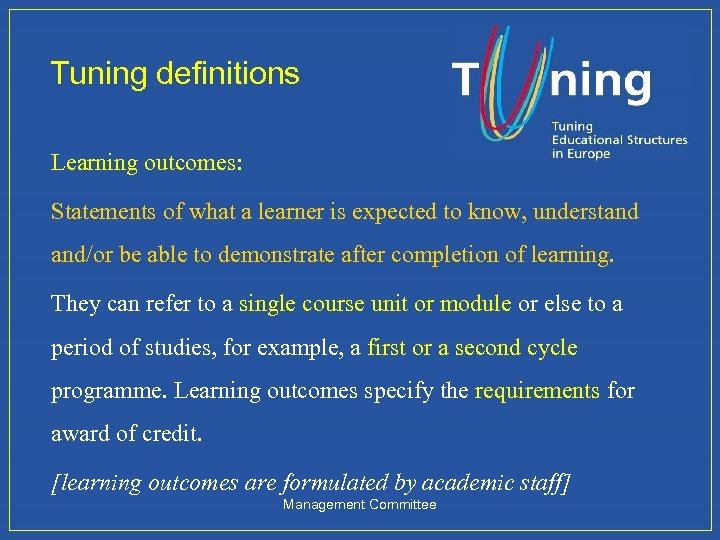Tuning definitions Learning outcomes: Statements of what a learner is expected to know, understand