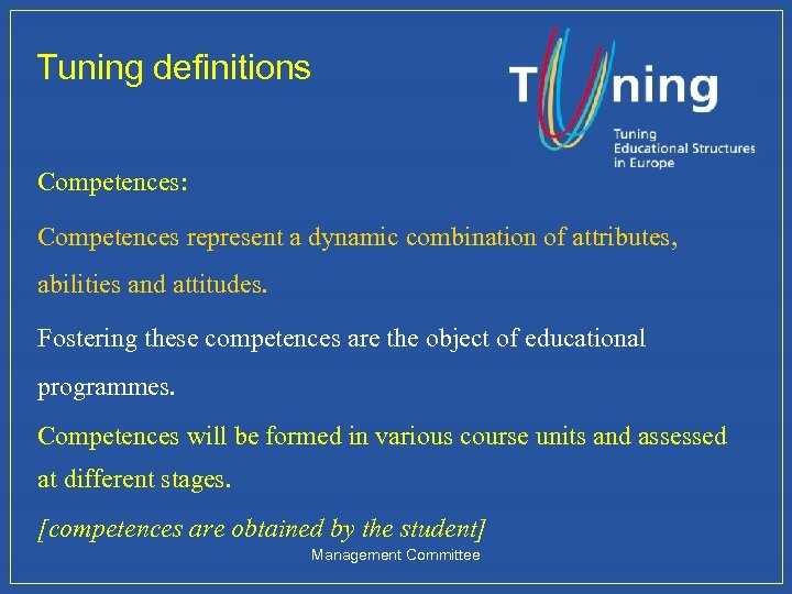 Tuning definitions Competences: Competences represent a dynamic combination of attributes, abilities and attitudes. Fostering