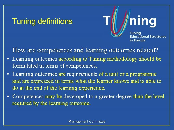 Tuning definitions How are competences and learning outcomes related? • Learning outcomes according to