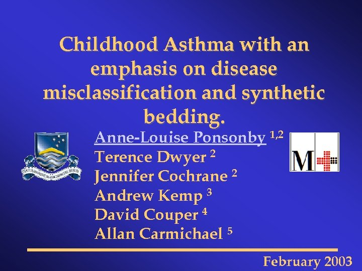 Childhood Asthma with an emphasis on disease misclassification and synthetic bedding. Anne-Louise Ponsonby 1,