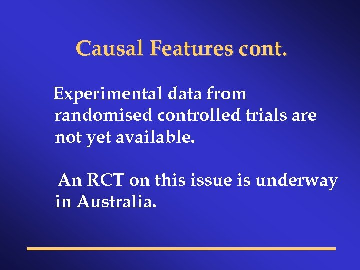 Causal Features cont. Experimental data from randomised controlled trials are not yet available. An