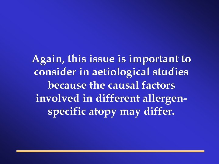 Again, this issue is important to consider in aetiological studies because the causal factors