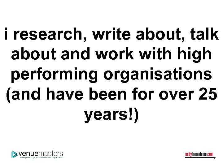 i research, write about, talk about and work with high performing organisations (and have