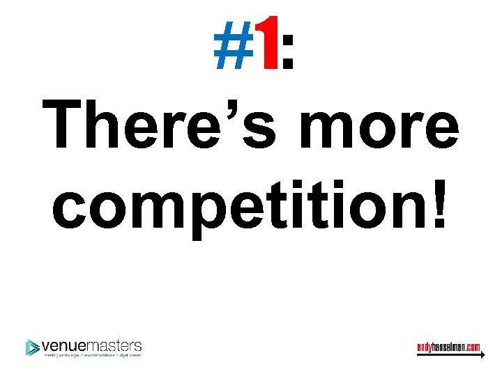 #1: There's more competition!