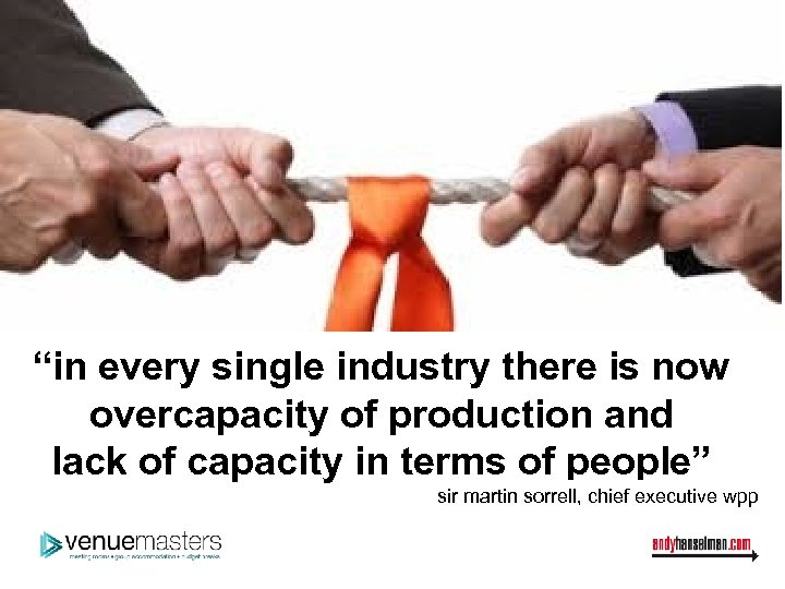 """""""in every single industry there is now overcapacity of production and lack of capacity"""