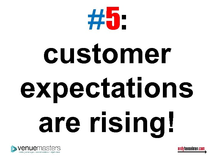 #5: customer expectations are rising!
